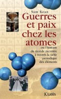 Guerres et paix chez les atomes, Sam Kean