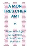 A mon très cher ami Petite anthologie des dédicaces de la littérature française (Table ronde) - G. Banderier