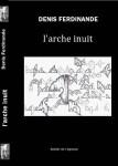 L'arche inuit, Fragments de l'arche-inuit, Denis Ferdinande (par Murielle Compère-Demarcy)