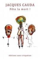 Fête la mort !, Jacques Cauda (par Murielle Compère-Demarcy)