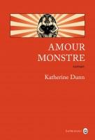 Amour monstre, Katherine Dunn