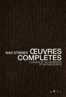 Oeuvres complètes. L'unique et sa propriété et autres textes, Max Stirner