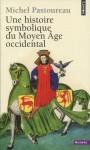 Une histoire symbolique du Moyen Âge occidental, Michel Pastoureau