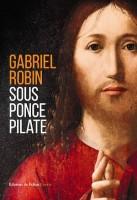 Sous Ponce Pilate, Gabriel Robin