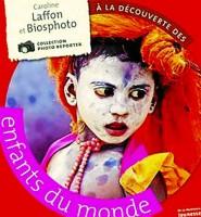 A la découverte des enfants du monde, Caroline Laffon, photographies Biosphoto