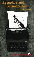 Apportez-moi Octavio Paz, Federico Vite