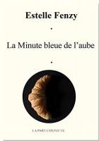 La Minute bleue de l'aube, Estelle Fenzy (par France Burghelle Rey)