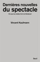 Dernières nouvelles du spectacle (Ce que les médias font à la littérature), Vincent Kaufmann