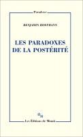 Les Paradoxes de la postérité, Benjamin Hoffmann (par Didier Bazy)