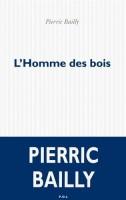 L'Homme des bois, Pierric Bailly