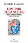 L'avenir des Anciens, Oser lire les Grecs et les Latins, Pierre Judet de La Combe