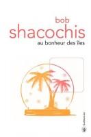 Au bonheur des îles, Bob Shacochis