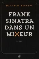 Frank Sinatra dans un mixeur,  Matthew McBride