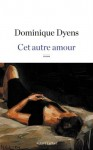 Cet autre amour, Dominique Dyens