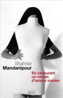 En censurant un roman d'amour iranien, Shahriar Mandanipour