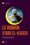 Le roman d'Abd el-Kader, Loïc Barrière