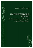 Les Vies d'écrivains (1550-1750), Contribution à une archéologie du genre biographique, Élodie Bénard (par Gilles Banderier)
