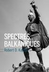 Spectres balkaniques, Un voyage à travers l'histoire, Robert D. Kaplan (par Gilles Banderier)