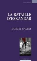 La bataille d'Eskandar, Samuel Gallet
