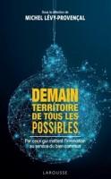 Demain, Territoire de tous les possibles, sous la direction de Michel Lévy-Provençal, par Mélanie Talcott