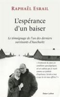 L'espérance d'un baiser, Témoignage de l'un des derniers survivants d'Auschwitz, Raphael Esrail