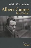 Albert Camus, fils d'Alger, Alain Vircondelet