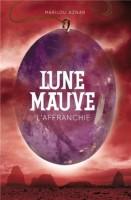 Lune mauve, tome 3, L'Affranchie, Marilou Aznar