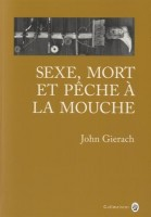 Sexe, Mort et Pêche à la mouche, John Gierach