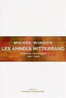 Les années Mitterrand. Journal politique 1981-1995, Michel Winock