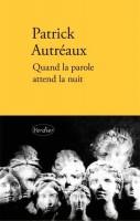 Quand la parole attend la nuit, Patrick Autréaux (par Pierrette Epsztein)