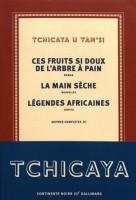 Ces fruits si doux de l'arbre à pain. La main sèche. Légendes africaines. Oeuvres complètes III Tchicaya U Tam'si (Gallimard) - T. Ananissoh