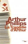 La tragédie d'Arthur, Arthur Phillips