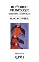 L'écriture mélancolique, Kleist, Stifter, Nerval, Foster Wallace, Franz Kaltenbeck (par Cyrille Godefroy)