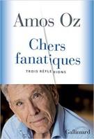 Chers fanatiques Trois réflexions, Amos Oz (par Gilles Banderier)