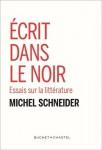 Ecrit dans le noir, Essais sur la littérature, Michel Schneider