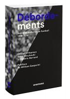 Débordements, sombres histoires de football 1938-2016, Olivier Villepreux, Samy Mouhoubi & Frédéric Bernard
