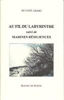 Au fil du labyrinthe, suivi de Marines résiliences, Silvaine Arabo (par André Sagne)