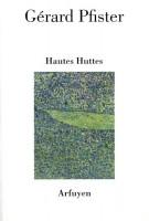 Hautes Huttes, Gérard Pfister (par Didier Ayres)