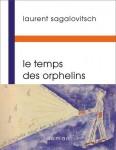 Le Temps des orphelins, Laurent Sagalovitsch (par Gilles Banderier)