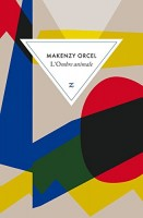 L'Ombre animale, Makenzy Orcel