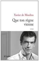 Que ton règne vienne, Xavier de Moulins