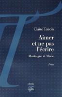 Aimer et ne pas l'écrire, Montaigne et Marie, Claire Tencin
