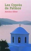 Les cyprès de Patmos, Antoine Silber