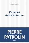 J'ai décidé d'arrêter d'écrire, Pierre Patrolin (par Jean-Paul Gavard-Perret)