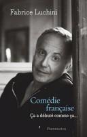 Comédie française Ça a débuté comme ça, Fabrice Luchini