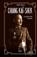 Chiang Kaï-shek. Le grand rival de Mao, Alain Roux (Payot) - C. Dutigny