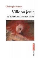Ville ou jouir, et autres textes navrants, Christophe Esnault (par Jean-Paul Gavard-Perret)