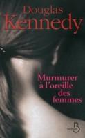 Murmurer à l'oreille des femmes, Douglas Kennedy