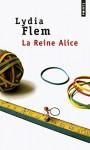 Lettre coup de cœur pour La Reine Alice de Lydia Flem, par Pierrette Epsztein