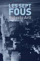 Les Sept fous, Roberto Arlt (par Léon-Marc Levy)
